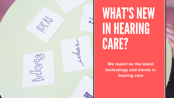 What's new in Hearing Care?